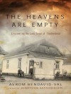 The Heavens Are Empty: Discovering the Lost Town of Trochenbrod - Avrom Bendavid-Val, Jonathan Safran Foer