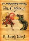 The Brazen Serpent Chronicles: The Caduceus - R. Dennis Baird