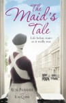 The Maid's Tale: Life Below Stairs as It Really Was - Rose Plummer, Tom Quinn