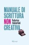 Manuale di scrittura non creativa - Federico Roncoroni