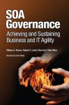 SOA Governance: Achieving and Sustaining Business and IT Agility - William Brown, Robert G. Laird, Tilak Mitra