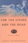 For the Living and the Dead - Tomas Tranströmer, Daniel Halpern, Joanna Bankier
