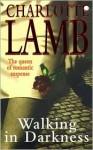 Walking In Darkness - Charlotte Lamb
