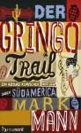 Der Gringo Trail: Ein absurd komischer Road-Trip durch Südamerika (German Edition) - Mark Mann