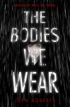 The Bodies We Wear - Jeyn Roberts