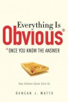 Everything Is Obvious: *Once You Know the Answer - Duncan J. Watts