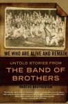 We Who Are Alive and Remain: Untold Stories from the Band of Brothers - Marcus Brotherton