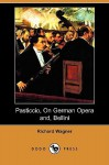 Pasticcio, on German Opera And, Bellini (Dodo Press) - Richard Wagner, William Ashton Ellis