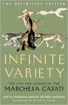 Infinite Variety: The Life and Legend of the Marchesa Casati - Scot D. Ryersson, Quentin Crisp, Michael Orlando Yaccarino