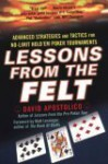 Lessons from the Felt: Advanced Strategies and Tactics for No-Limit Hold'em Tournaments - David Apostolico, Matt Lessinger, Lyle Stuart