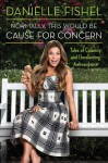 Normally, This Would be Cause for Concern: Tales of Calamity and Unrelenting Awkwardness - Danielle Fishel
