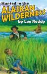 Hunted in the Alaskan Wilderness - Lee Roddy