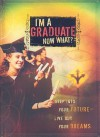 I'm a Graduate Now What?: Step Into Your Future-Live Out Your Dreams - Howard Books Staff, Howard Books
