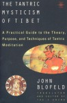 The Tantric Mysticism of Tibet: A Practical Guide to the Theory, Purpose, and Techniques ofTantric Meditation - John Blofeld