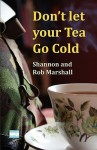 Don't Let Your Tea Go Cold - Shannon Marshall, Rob Marshall