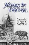 Heroes in Disguise - Linda Pastan