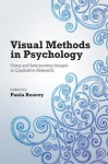 Visual Methods in Psychology: Using and Interpreting Images in Qualitative Research - Paula Reavey