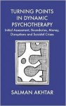Turning Points in Dynamic Psychotherapy: Initial Assessment, Boundaries, Money, Disruptions and Suicidal Crises - Salman Akhtar