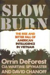 Slow Burn: The Rise and Bitter Fall of American Intelligence in Vietnam - Orrin DeForest, David Chanoff