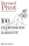 100 Expressions a Sauver - Bernard Pivot