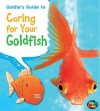 Goldie's Guide to Caring for Your Goldfish - Anita Ganeri