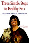 Three Simple Steps to Healthy Pets: The Holistic Animal Care Lifestyletm - Lisa S. Newman