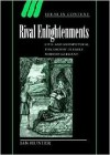 Rival Enlightenments: Civil and Metaphysical Philosophy in Early Modern Germany - Ian Hunter