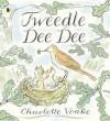 Tweedle Dee Dee. Charlotte Voake - Voake, Charlotte Voake