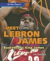 Meet Lebron James: Basketball's King James - John Smithwick
