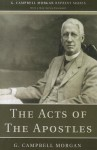 The Acts of the Apostles - G. Campbell Morgan