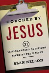 Coached by Jesus: 31 Lifechanging Questions Asked by the Master - Alan Nelson