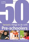 50 Fantastic Things to Do with Pre-Schoolers. Sally and Phill Featherstone - Sally Featherstone, Clare Beswick