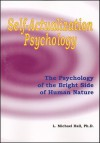 Self-Actualization Psychology: The Positive Psychology of Human Nature's Bright Side - L. Michael Hall