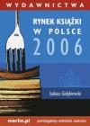 Rynek książki w Polsce 2006. Wydawnictwa - Łukasz Gołębiewski