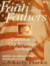 Faith of Our Fathers: Celebrating Our American Heritage - Marty Parks