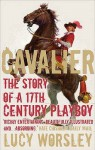 Cavalier: A Tale Of Chivalry, Passion And Great Houses - Lucy Worsley