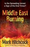 Middle East Burning - Mark Hitchcock