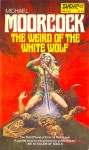 The Weird Of The White Wolf - Michael Moorcock