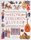 How Children Lived A First Book of History - Chris Rice, Melanie Rice
