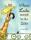 When Lulu Went to the Zoo - Andy Ellis