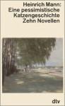 Eine pessimistische Katzengeschichte; Zehn Novellen - Heinrich Mann