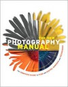 The New Photography Manual - Steve Bavister, Daniel Lezano, William Cheung, Lee Frost, Rod Lawton, Andrew Fleetwood, Patrick Hook