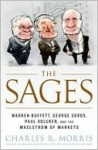 The Sages: Warren Buffett, George Soros, Paul Volcker, and the Maelstrom of Markets - Charles R. Morris