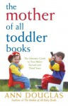 The Mother of All Toddler Books - Ann Douglas