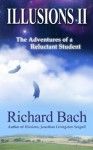 Illusions II: The Adventures of a Reluctant Student - Richard Bach