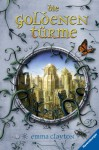 Die Goldenen Türme - Emma Clayton, Wolfram Ströle