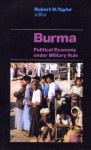 Burma: Political Economy Under Military Rule - Robert H. Taylor, Stefan Collignon