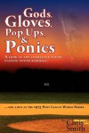 Gods, Gloves, Popups, & Ponies: A Look at the Character Found Playing Youth Baseballl...and a Run at the 1975 Pony League World Series - Chris Smith