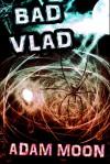 Bad Vlad - Adam Moon