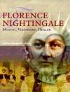 Florence Nightingale: Mystic, Visionary, Healer - Barbara Montgomery Dossey